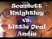Epic Porn Battles of History - Scarlett Knightley vs. Little Oral Andie